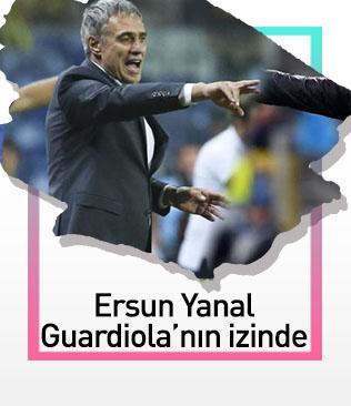 Ersun Yanal Pep Guardiola'nın izinden gidiyor