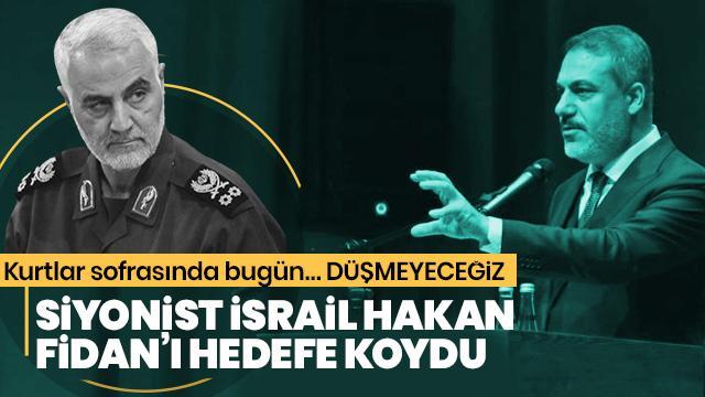 Siyonist İsrail, Hakan Fidan'ı hedef gösterdi