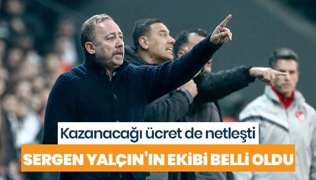 Sergen Yalçın'ın Beşiktaş'a getireceği ekibi belli oldu