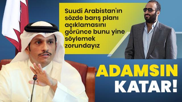 S. Arabistan'ın sözde barış planı açıklamasını görünce bunu yine söylemek zorundayız... Adamsın Katar!