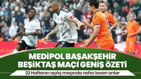 Medipol Başakşehir - Beşiktaş maçı özeti ve golleri izle (Geniş özet Başakşehir-BJK maç sonucu)