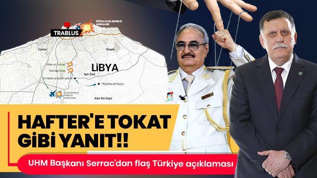 Serrac'dan Türkiye açıklaması ve Hafter'e tokat gibi yanıt!