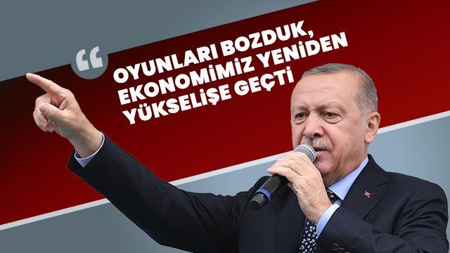 Başkan Erdoğan: Oyunları bozduk ekonomomiz yeniden yükselişe geçti