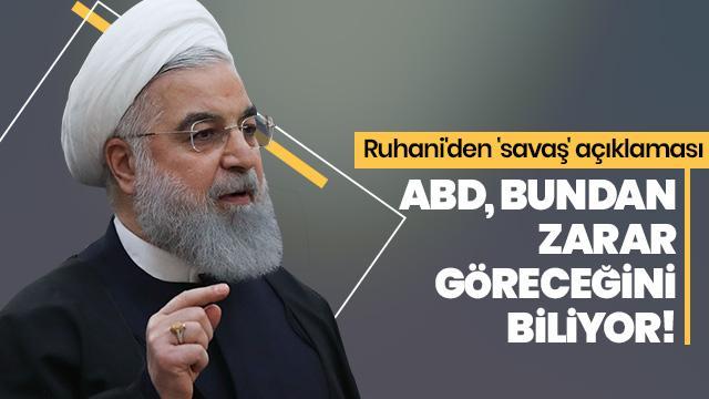 İran ile ABD arasında gerilim devam ediyor! Ruhani'den 'savaş' açıklaması