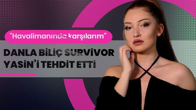 Danla Biliç'ten Survivor Yasin'e açık tehdit!