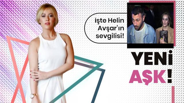 İşte Helin Avşar'ın yeni sevgilisi!