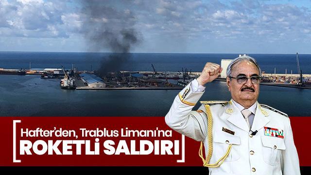 Hafter, Trablus Limanı'na saldırıyor