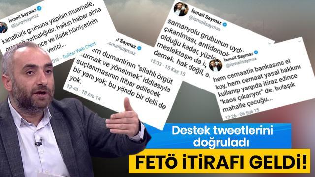 İsmail Saymaz'dan FETÖ itirafı geldi! Destek tweetlerini doğruladı