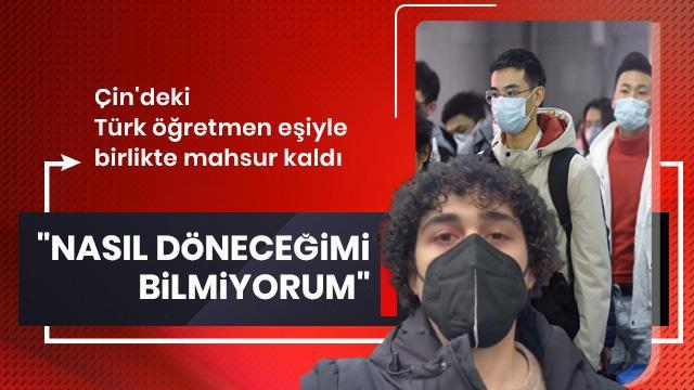 Çin'deki Türk öğretmen Türkiye'ye dönemiyor