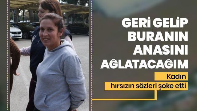 Mersin'deki hırsızın sözleri şoke etti: Buranın anasını ağlatacağım