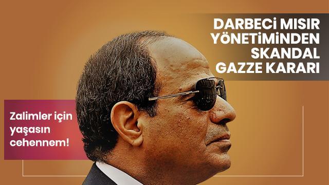 Darbeci Mısır yönetiminden skandal Gazze kararı