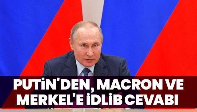 Putin'den, Macron ve Merkel'e İdlib cevabı