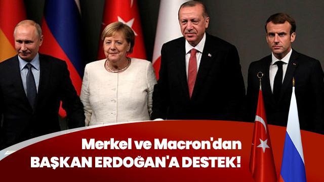 Merkel ve Macron'dan Başkan Erdoğan'a destek!