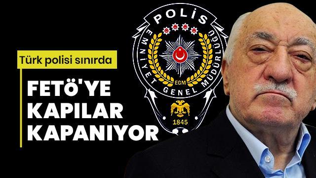 FETÖ'ye kapılar kapanıyor! Türk polisi sınırda