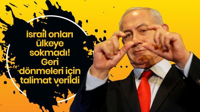 İsrail onları ülkeye sokmadı! 200 kişiye geri dönmeleri için talimat verildi