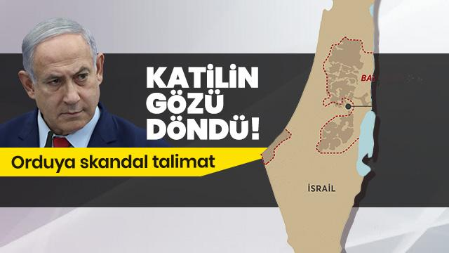 Katil devlet İsrail'in başbakanından skandal Gazze talimatı
