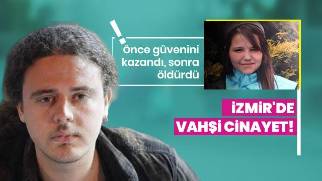 İzmir'da vahşi cinayet! Önce güvenini kazandı, sonra öldürdü...