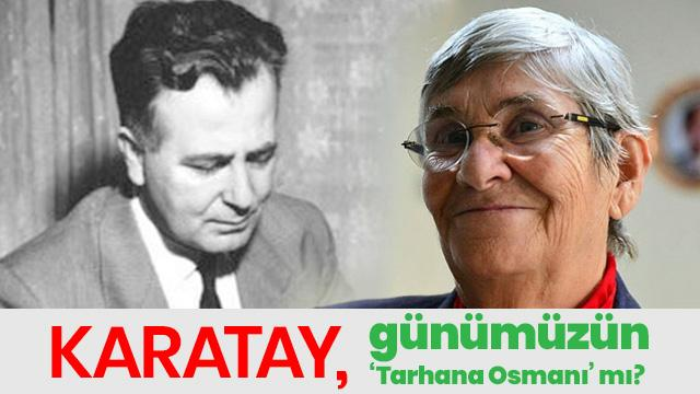 Canan Karatay, 1950'lerin 'Tarhana Osman'ı mı?