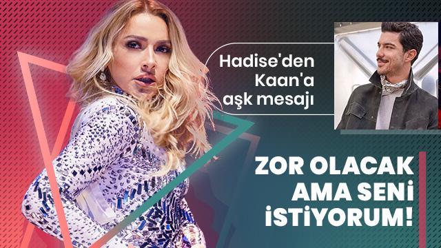 Hadise'den Kaan Yıldırım için aşk mesajı: Zor olacak ama seni istiyorum