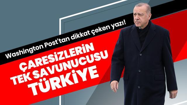 """Washington Post: Çaresizlerin tek savunucusu """"Türkiye"""""""
