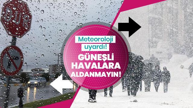 Meteoroloji uyardı: Güneşli havalara aldanmayın! Önce sağanak, sonra kar geliyor