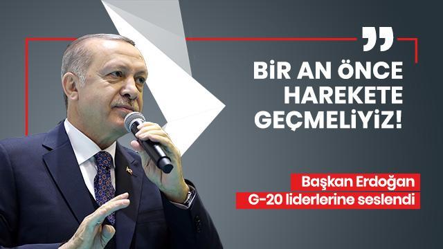Başkan Erdoğan G-20 liderlerine seslendi: Bir an önce harekete geçmeliyiz