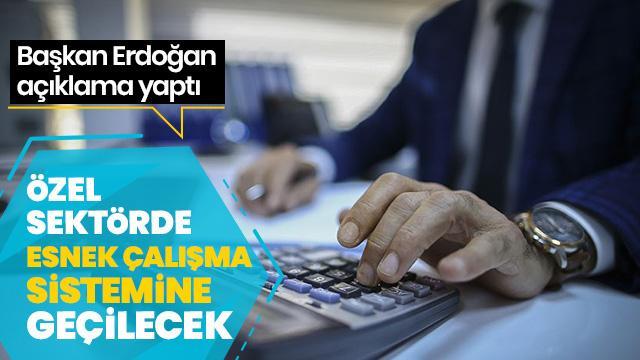 Başkan Erdoğan açıkladı! Özel Sektörde Esnek Çalışma Modeli başladı