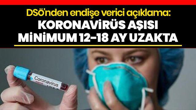 Dünya Sağlık Örgütü'nden endişe verici açıklama: Koronavirüs aşısı minimum 12-18 ay uzakta