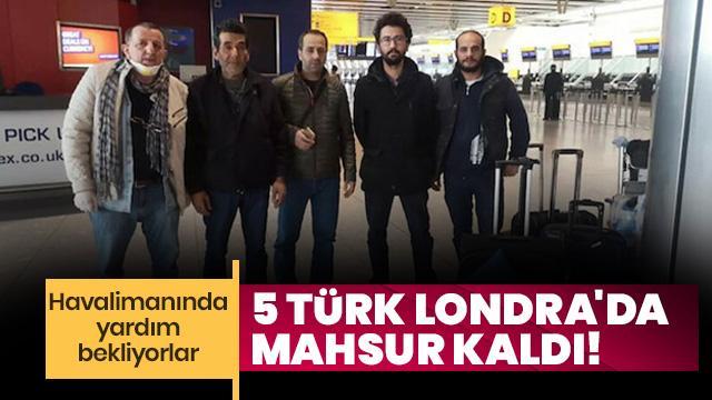 5 Türk Londra'da mahsur kaldı