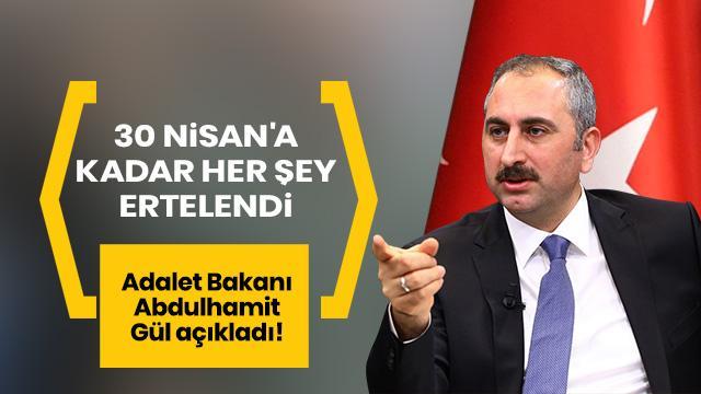 Adalet Bakanı Abdulhamit Gül açıkladı! 30 Nisan'a kadar her şey ertelendi
