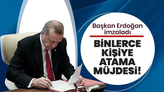 Binlerce kişiye atama müjdesi! Başkan Erdoğan imzaladı
