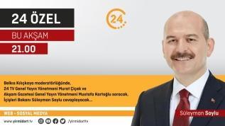 İçişleri Bakanı Süleyman Soylu 24 Özel'e konuk oluyor